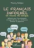Le français informel en classe de langue - Méthode pour l'enseignement et l'apprentissage du vocabulaire familier et populaire