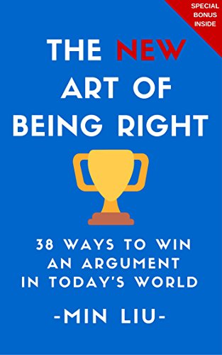 Télécharger The NEW Art of Being Right: 38 Ways To Win An Argument In Today's World (Argument, How To Argue, Art Francais PDF