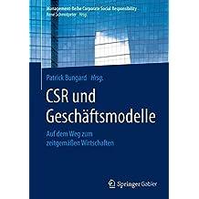 CSR und Geschäftsmodelle: Auf dem Weg zum zeitgemäßen Wirtschaften (Management-Reihe Corporate Social Responsibility)