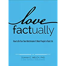 Love Factually: How to Be Your Own Matchmaker & Meet People In Real Life (English Edition)