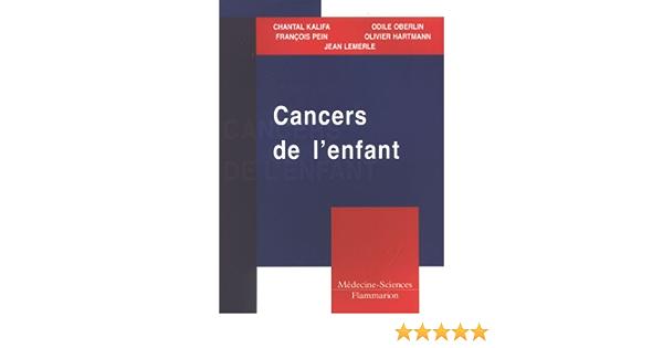 Amazon Fr Cancers De L Enfant Kalifa Chantal Pein Francois Lemerle Jean Oberlin Odile Hartmann Olivier Livres