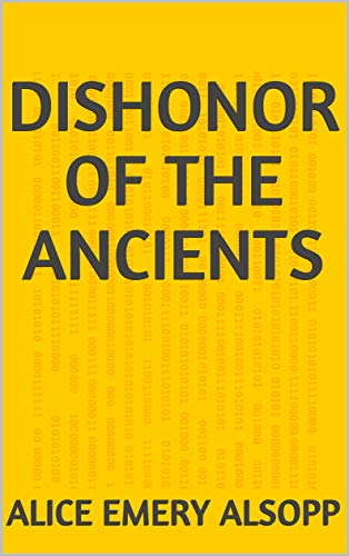 Dishonor Of The Ancients (Finnish Edition) por Alice Emery Alsopp