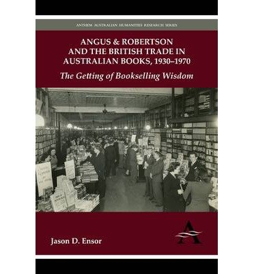-angus-robertson-and-the-british-trade-in-australian-books-1930-1970-the-getting-of-bookselling-wisd
