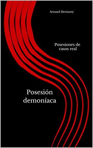 Posesión demoníaca: Posesiones de casos real por Arnaud Demaury