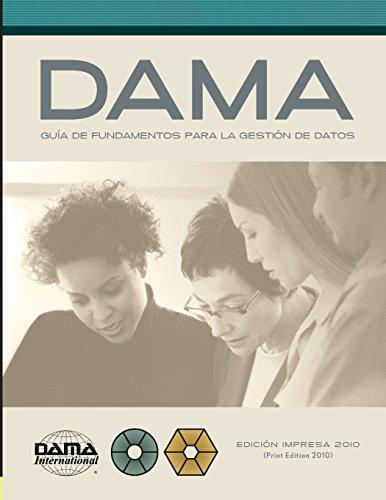 The DAMA Guide to the Data Management Body of Knowledge (DAMA-DMBOK) Spanish Edition: Versión en español de la Guía DAMA de los fundamentos para la gestión de datos (DAMA-DMBOK)