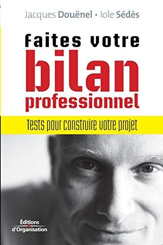 Faites votre bilan professionnel: Tests pour construire votre projet PDF Books