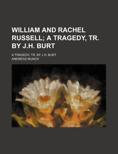 William and Rachel Russell; A Tragedy, Tr. by J.h. Burt. a Tragedy, Tr. by J.h. Burt