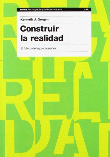 Construir la realidad: El futuro de la psicoterapia: 232 (Psicología Psiquiatría Psicoterapia) por Kenneth J. Gergen