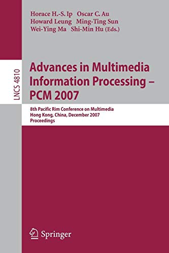 Advances in Multimedia Information Processing - PCM 2007: 8th Pacific Rim Conference on Multimedia, Hong Kong, China, December 11-14, 2007, Proceedings (Lecture Notes in Computer Science, Band 4810)