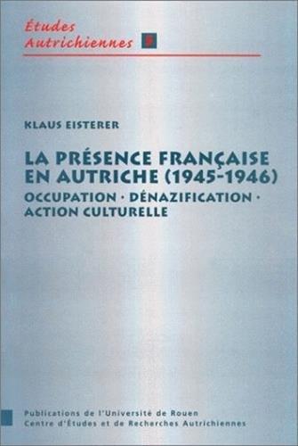 La Présence française en Autriche, 1945-1946 : Occupation, dénazification, action culturelle par Klaus Eisterer