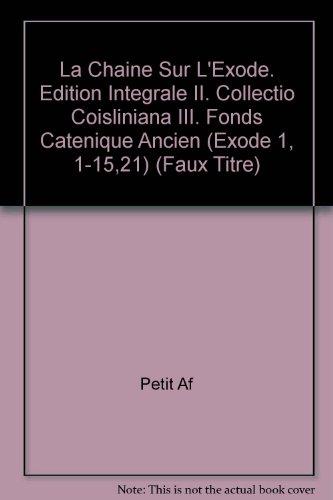 La Chaine Sur L'exode. Edition Integrale II. Collectio Coisliniana III. Fonds Catenique Ancien Exode 1, 1-15,21 par F Petit