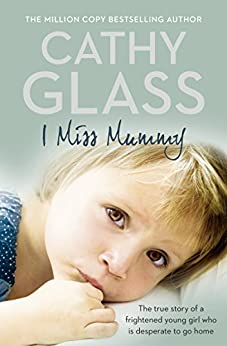 I Miss Mummy: The true story of a frightened young girl who is desperate to go home by [Glass, Cathy]