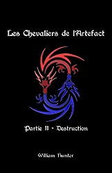 Les Chevaliers de l'Artefact - L'intégrale Partie II: Destruction