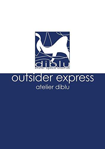 Outsider express. Atelier Diblu. Catalogo della mostra (Melegnano, 25 settembre-4 ottobre 2015). Ediz. italiana e inglese
