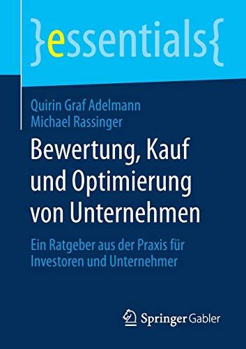 Bewertung, Kauf und Optimierung von Unternehmen: Ein Ratgeber aus der Praxis für Investoren und Unternehmer (essentials)
