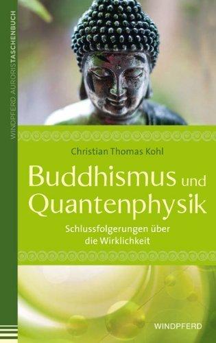 Buddhismus und Quantenphysik: Schlussfolgerungen ?ber die Wirklichkeit by Christian Thomas Kohl(2013-01-01)