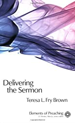 Delivering the Sermon: Voice, Body, and Animation in Proclamation (Elements of Preaching)