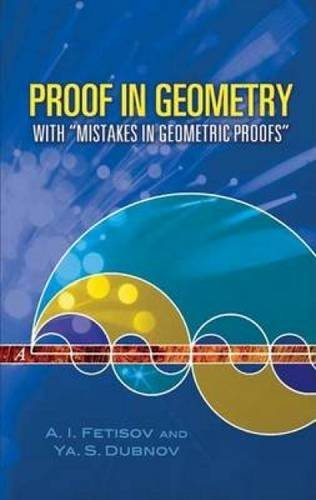 Proof in Geometry: With Mistakes in Geometric Proofs (Dover Books on Mathematics) by A I Fetisov (2006-12-29)