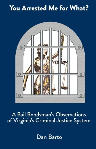 You Arrested Me for What?: A Bail Bondsman's Observations of Virginia's Criminal Justice System