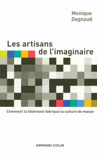 Les artisans de l'imaginaire - Comment la télévision fabrique la culture de masse ?