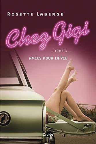 Chez Gigi, Tome 3 : Amies pour la vie - Rosette Laberge (2018)