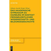 Das Akademische Gymnasium zu Hamburg (gegr. 1613) im Kontext frühneuzeitlicher Wissenschafts- und Bildungsgeschichte (Frühe Neuzeit, Band 207)