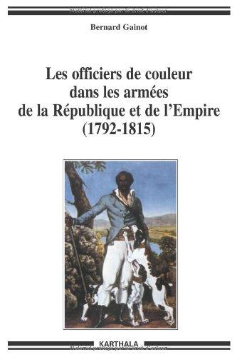 Les officiers de couleur dans les armées de la République et de l'Empire (1792-1815) : De l'esclavage à la condition militaire dans les Antilles françaises