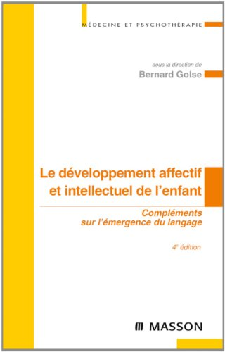 Le développement affectif et intellectuel de l'enfant: Compléments sur l'émergence du langage