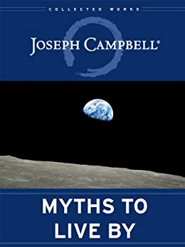 Myths to Live By (The Collected Works of Joseph Campbell Book 1) (English Edition) par [Campbell, Joseph]