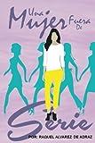 Una mujer fuera de serie: Un estudio sobre los consejos, alertas y advertencias dados a Timoteo, aplicados a la mujer de hoy, invitando a mujeres comunes a ser Mujeres Fuera de Serie