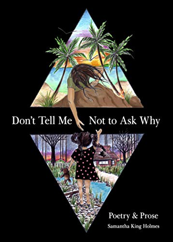 Don't Tell Me Not to Ask Why: Poetry & Prose (English Edition)