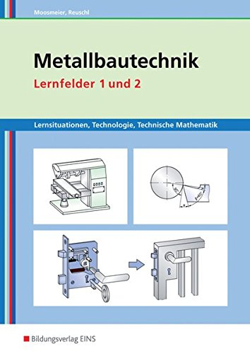Metallbautechnik: Technologie, Technische Mathematik: Lernfelder 1 und 2: Lernsituationen