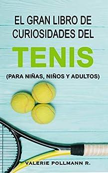El Gran Libro de Curiosidades del TENIS: para niñas, niños y adultos de [Pollmann R., Valerie]