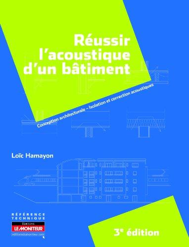 Réussir l'acoustique d'un bâtiment: Conception architecturale - Isolation et correction acoustiques par Loïc Hamayon