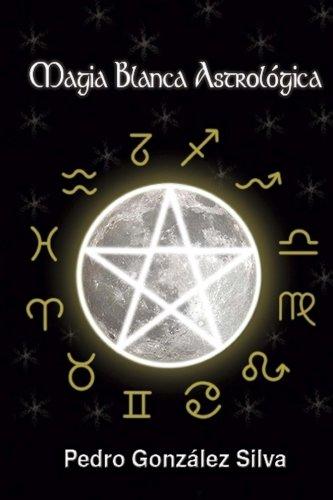 Magia Blanca Astrologica por Pedro Gonzalez Silva