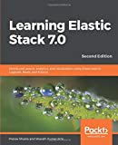 Learning Elastic Stack 7.0: Distributed search, analytics, and visualization using Elasticsearch, Logstash, Beats, and Kibana, 2nd Edition