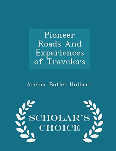 pioneer-roads-and-experiences-of-travelers-scholars-choice-edition
