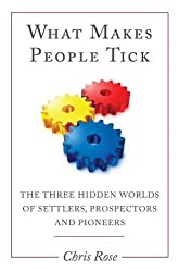What Makes People Tick: The Three Hidden Worlds of Settlers, Prospectors and Pioneers