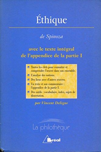 Ethique, avec le texte intégral de l'appendice de la partie I : Texte + Etude de l'oeuvre par Vincent Delègue - Lexique, Index des notions, Sujets de dissertation, Bibliographie