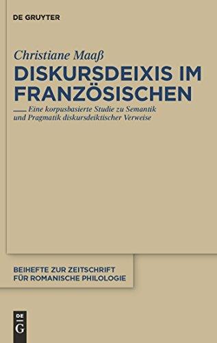 Diskursdeixis im Französischen: Eine korpusbasierte Studie zu Semantik und Pragmatik diskursdeiktischer Verweise (Beihefte zur Zeitschrift für romanische Philologie 355)