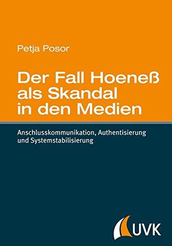 Der Fall Hoeneß als Skandal in den Medien. Anschlusskommunikation, Authentisierung und Systemstabilisierung