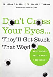 Don't Cross Your Eyes.They'll Get Stuck That Way!: And 75 Other Health Myths Debunked