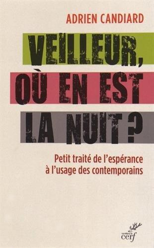 Veilleur, où en est la nuit ? : Petit traité de l'espérance à l'usage des contemporains par Adrien Candiard