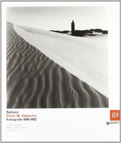 Sahara. Peter W. Häberlin. Fotografie 1949-1952. Ediz. illustrata