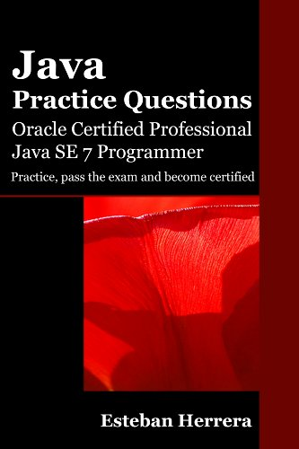 7 Se Java (Java Practice Questions: Oracle Certified Professional, Java SE 7 Programmer (OCPJP) (English Edition))