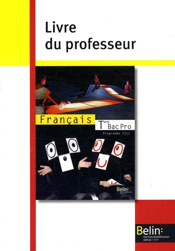 Français Tle Bac Pro : Livre du professeur, programme 2011