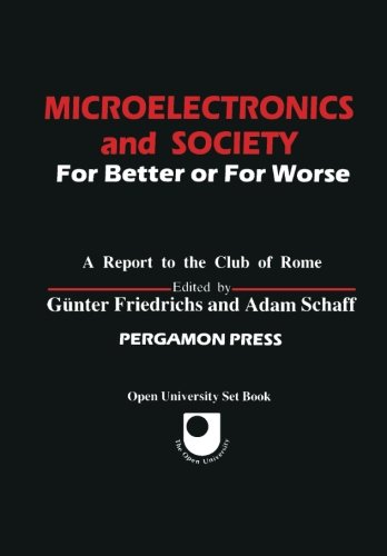 Microelectronics and Society: For Better or for Worse (Club of Rome Publications) -