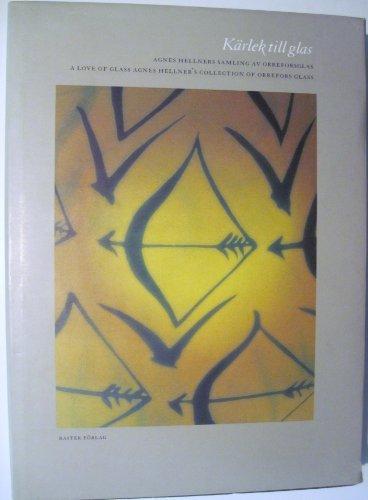 Karlek till glas: Agnes Hellners samling av Orreforsglas / A Love of Glass: Agnes Hellner's...