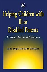 Helping Children with Ill or Disabled Parents: A Guide for Parents and Professionals