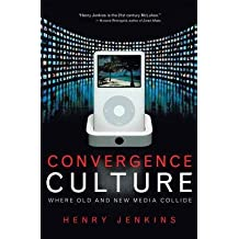 [(Convergence Culture: Where Old and New Media Collide)] [Author: Henry Jenkins] published on (August, 2006)